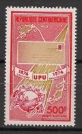 Centrafricaine - 1974 - Poste Aérienne PA N°Yv. 130 - UPU - Neuf Luxe ** / MNH / Postfrisch - Zentralafrik. Republik