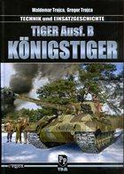 Tiger Ausf. B Königstiger - Technik Und Einsatzgeschichte. Trojca, Waldemar/ Trojca, Gregor - Deutsch
