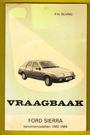 VRAAGBAAK FORD SIERRA Modellen 1982-84 Handleiding Onderhoud & Afstelgegevens Door P H OLVING ©1984 246blz AUTO Z934 - Voitures
