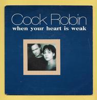 Disque Vinyle 45 Tours : COCK ROBIN : WHEN YOUR HEART IS WEAK..Scan A  : Voir 2 Scans - Disco, Pop