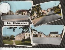 18 - Très Belle Carte Postale Semi Moderne De  LE CHATELET   Multi Vues  (  écrite  ) - France