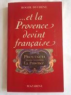 ... Et La Provence Devint Française De Roger Duchène - Provence - Alpes-du-Sud