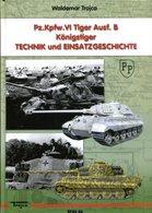 Pz. Kpfw. VI Tiger Ausf. B Königstiger - Technik Und Einsatzgeschichte. Trojca, Waldemar - Deutsch
