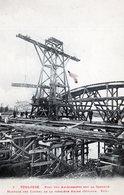 TOULOUSE: Rare Carte1905-Pont Des Amidonniers Sur La Garonne,Montage Des Cintres De La Première Arche(Octobre 1905) - Toulouse