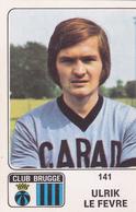 PANINI AUTOCOLLANT 1973 - 74 CLUB BRUGGE ULRIK LE FEVRE 141 - Soccer