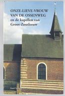 1996 ONZE-LIEVE-VROUW VAN DE OSSENWEG EN DE KAPELLEN VAN GROOT-ZOUTLEEUW MET PLAN - Storia