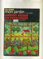 - FRANCE . LES GUIDES MON JARDIN . COMMENT REUSSIR VOS PETITS FRUITS . 1981 . - Garden