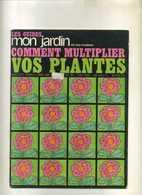 - FRANCE . LES GUIDES MON JARDIN . COMMENT MULTIPLIER VOS PLANTES . 1968 . - Garden