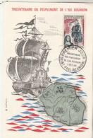 REUNION Carte Maximum Yvert 365 Tricentenaire Peuplement Ile Bourbon 3/10/1965 - Bateau - Illustration 8 - Lettres & Documents
