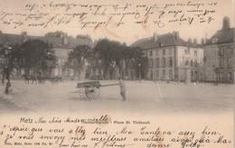 57- Carte Précurseur Metz 1904 -Théobaldsplatz- Place St Thiébault - Metz