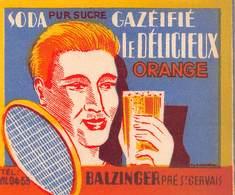 """0632 """"SODA PUR SUCRE - GAZEIFIE' LE DELICIEUX - ORANGE - BALZINGER  PRE' ST GERVAIS"""" TENNIS. ETICH. ORIG. - Altri"""