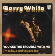 """7"""" Single, Barry White, You See The Trouble With Me - Disco, Pop"""