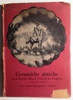 1954 VENETO CERAMICA PRIMA EDIZIONE BARIOLI GINO (a Cura Di) CERAMICHE ANTICHE DI BASSANO, DELLE NOVE E DI VICENZA Venez - Libri Antichi