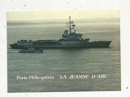 Cp, Bateau De Guerre , PORTE HELICOPTERES LA JEANNE D'ARC ,  écrite 1984 , Ed. Belles Editions De Bretagne - Warships