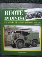 RUOTE IN DIVISA  Un Secolo Di Veicoli Militari Italiani - Motori
