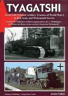 Tyagatshi.Sowjetische Vollketten-Artilleriezugmaschinen Des 2. Weltkrieges Im Dienste Der Roten Armee Und Der Deutschen - Deutsch