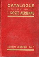 Catalogue Historique Et Descriptif De La Poste Aérienne - Theodore Champion 1937 - Philately And Postal History