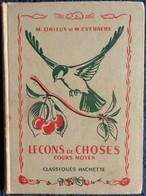 M. Orieux Et M. Everaere - Leçons De Choses - Cours Moyen - Classiques Hachette - ( 1956 ) . - 6-12 Ans