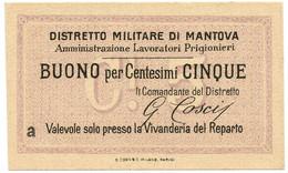 5 CENTESIMI NON EMESSO DISTRETTO MILITARE DI MANTOVA PRIGIONIERI - FDS-/FDS - [ 1] …-1946 : Kingdom