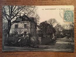 CPA, Saint-Robert, Corrèze,19,la Maison D'Ecole,édition Nogret Brive, écrite En 1906, Timbre - Autres Communes