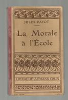 Scolaire , LA MORALE A L'ECOLE ,  Jules Payot ,lib. A Colin,1910 , 256 Pages,  Frais Fr 4.45 E - 6-12 Ans
