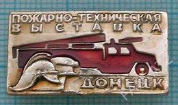 USSR / Badge / Soviet Union / UKRAINE Fire-technical Exhibition. Fireman. Fire Engine. Transport. Donetsk. - Firemen