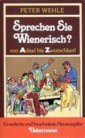 Sprechen Sie Wienerisch? Von Adaxl Bis Zwutschkerl. Wehle, Peter - Oesterreich