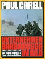 Unternehmen Barbarossa Im Bild - Der Russlandkrieg Fotografiert Von Soldaten. Carell, Paul - Boeken