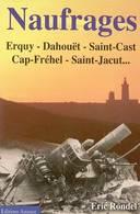 Naufrages. Erquy  / Dahouet / Saint-cast / Cap-Fréhel / Saint-Jacut De Eric Rondel (2005) - Books, Magazines, Comics