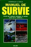 Manuel De Survie. Pour Ne Jamais Perdre Le Nord Quoi Qu'il Arrive De Dominique Le Brun (1987) - Livres, BD, Revues
