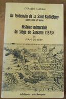 Au Lendemain De La Saint-Barthélémy Guerre Civile Et Famine – Histoire Mémorable Du Siège De Sancerre (1573) - Histoire