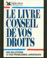 Le Livre Conseil De Vos Droits - Selection Du Reader's Digest - 600 Solutions - Recht