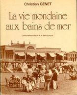 La Vie Mondaine Aux Bains De Mer : La Rochelle Et Royan à La Belle époque (1895-1914) De Christian Genet (1979) - Books, Magazines, Comics