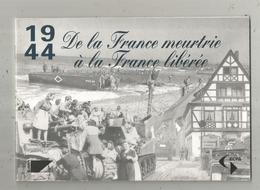 Militaria , 1944 De La France Meurtrie à La France Libérée , 24 Pages , Nombreuses Photos , 4 Scans ,  Frais Fr 3.15 E - Guerre 1939-45