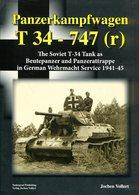 Panzerkampfwagen T 34-747 (r) - The Soviert T-34 Tanks As Beutepanzer And Panzerattrappe In The German Wehrmacht - Englisch