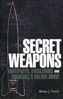 Secret Weapons - Death Rays, Doodlebugs And Churchill's Golden Goose. Ford, Brian J. - Boeken