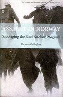 Assault In Norway - Sabotaging The Nazi Nuclear Program. Gallagher, Thomas - Boeken