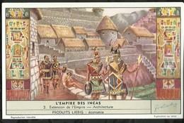 CHROMO LIEBIG . L'EMPIRE DES INCAS . EXTENSION DE L'EMPIRE . ARCHITECTURE  . - Liebig