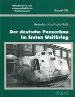 Der Deutsche Panzerbau Im Ersten Weltkrieg. Wehrtechnik Und Wissenschaftliche Waffenkunde Band 10 - Boeken
