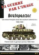 Beutepanzer - Les Chars Francais Sous Les Couleurs Allemandes 1940-1945. Danjou, Pascal - Frans