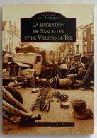 LIVRE MEMOIRE EN IMAGES LA LIBERATION DE SARCELLES ET DE VILLIERS LE BEL - QUENTIN BONNARD - éd Alan Sutton 2004 - Livres