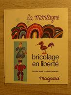 Michèle Angot, Colette Lamarque - Bricolage En Liberté. La Montagne / 1974 - éd. Magnard - Basteln