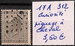 NB - [829909]TB//O/Used-Belgique 1865 - N° 17A-cur, 10c Gris, 312, Piquage à Cheval, Curiosité - Oblitérations à Points