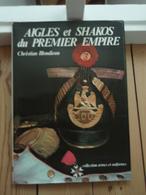 Aigles Et Shakos Du Premier Empire Christian Blondieau - Livres