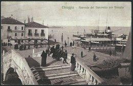 Italia / Italien / Italy: Chioggia, Approdo Dell Vaporetto Per Venezia  1913 - Chioggia