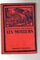 L'encyclopédie Par L'image Les Moteurs - Librairie Hachette - 1927 - - Encyclopaedia