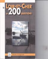 SU-19-388 : EDITIONS SUTTON. LE LOIR ET CHER EN 200 QUESTIONS. BRUNO GUIGNARD. - Centre - Val De Loire
