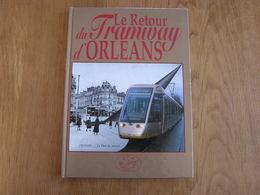 LE RETOUR DU TRAMWAY D' ORLEANS 1877 2000 Chemins De Fer Tramways Tram Hippomobile Ligne T R E C Trams Matériel - Chemin De Fer & Tramway