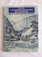 L'alimentation En Eau Du Pays D'Aix. Une Généalogie Du Canal De Provence. Editions Crès, 2006 Par Michel Jean - Provence - Alpes-du-Sud