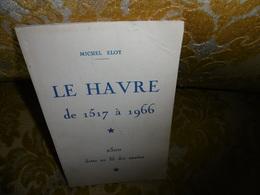 Michel ELOY : LE HAVRE De 1517 à 1966 , 2500  Dates Au Fil Des Années . - Normandie